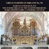 Great European Organs No. 94: The Schmid Organ of the Stadtpfarrkirche, Mariä Himmelfahrt, Landsberg am Lech / Marco Lo Muscio, organist