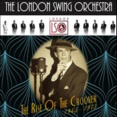 London Swing Orchestra: The Rise of the Crooner (1945-1975)