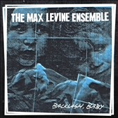 The Max Levine Ensemble: Backlash, Baby [Digipak] *