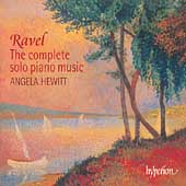 Ravel: The Complete Solo Piano Music / Angela Hewitt
