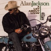 Alan Jackson: A Lot About Livin' (And a Little 'Bout Love)