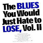 The Blues You would Just Hate To Lose Vol II: The Blues You Would Just Hate to Lose, Vol. 2