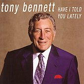 Tony Bennett: Have I Told You Lately
