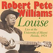 Robert Pete Williams: Louise: Live at the University of Miami, Florida 1974