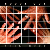 Buddy Guy: Skin Deep