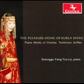 The Pleasure-Dome of Kubla Khan: Piano Works of Charles Tomlinson Griffes