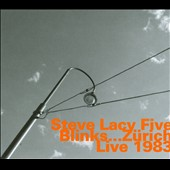 Steve Lacy/Steve Lacy Five: Blinks...Zürich Live 1983