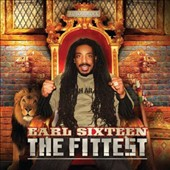 Earl Sixteen: The  Fittest *