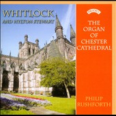 Whitlock: Sonata in C Minor; 6 Hymn Preludes; Stewart: 5 Short & Easy Pieces on Hymn Tunes / Philip Rushforth, the Organ of Chester Cathedral