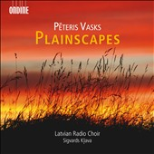 Peteris Vasks: Plainscapes / Sigvards Kjava, Latvian Radio Choir