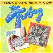 The Tubes: Young & Rich/Now *