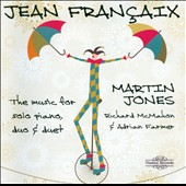 Jean Fran&#231;aix: The Music for Solo Piano, Duo & Duet / Martin Jones, Richard McMahon, Adrian Farmer: pianos