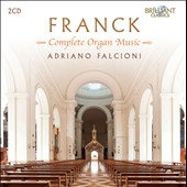 Franck: Complete Organ Music - Six Pieces; Three Pieces; Three Chorals / Adriano Falcioni, organ