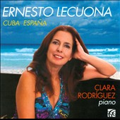 Ernesto Lecuona: Cuba Espana / Clara Rodr&iacute;guez: piano