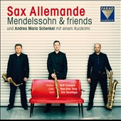 Mendelssohn & Friends - Mendelssohn: 'Songs without Words', chamber music arrangements with saxophones / Sax Allemande