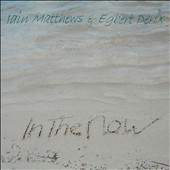 Egbert Derix/Iain Matthews: In the Now [Digipak]