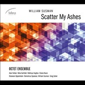 Chamber music of William Susman (b.1960): Scatter My Ashes / Octet Ensemble