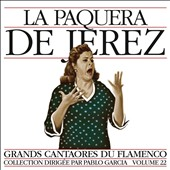 La Paquera de Jerez: Masters of Flamenco, Vol. 22 [9/9]