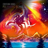 Cristian Vogel: Polyphonic Beings [Digipak]