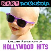 Baby Rockstar: Lullaby Renditions Of Hollywood Hits [12/1]