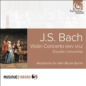 J.S. Bach: Violin Concertos BWV 1025; Double Concertos / Berlin Early Music Academy