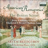 American Romantics: The Boston Scene - Works of Foote, Whiting, Paine, Chadwick, Nevin & Lang / Artem Belogurov, piano