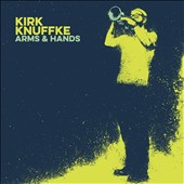Kirk Knuffke: Arms & Hands *