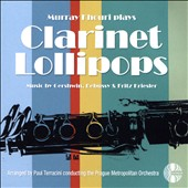 Clarinet Lollipops: Music by Gershwin, Debussy & Fritz Kreisler / Murray Khouri, clarinet; Prague Metropolitan Orchestra; Terracini
