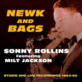 Milt Jackson/Sonny Rollins: Newk and Bags: Studio and Live, 1953-1965