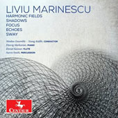 Liviu Marinescu: Harmonic Fields; Shados; Focus; Echoes; Sway / Dzovig Markarian, piano; Daniel Kessner, flute; Aaron Smith, percussion