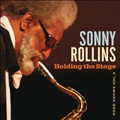 Sonny Rollins: Holding the Stage: Road Shows, Vol. 4