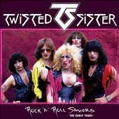 Twisted Sister: Rock 'N' Roll Saviors: The Early Years