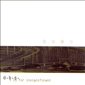 D.B.S.: I Is for Insignificant [Digipak] *