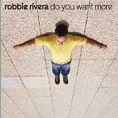 Robbie Rivera (Dance): Do You Want More?