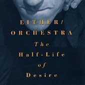 Either/Orchestra: The Half-Life of Desire