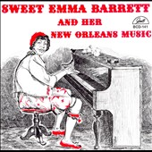 Sweet Emma Barrett: Sweet Emma Barrett and Her New Orleans Music