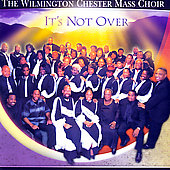 Wilmington Chester Mass Choir: It's Not Over