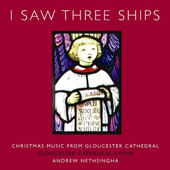 I Saw Three Ships / Nethsingha, Gloucester Cathedral Choir