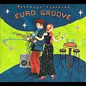 Various Artists: Putumayo Presents: Euro Groove [Digipak]