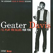 Geater Davis: I'll Play the Blues for You: The Legendary House of Orange Sessions