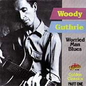 Woody Guthrie: Worried Man Blues: Golden Classics, Pt. 1