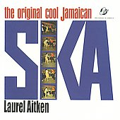 Laurel Aitken: Original Cool Jamaican Ska