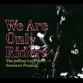 Various Artists: We Are Only Riders: The Jeffrey Lee Pierce Sessions Projects