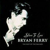 Bryan Ferry: Slave to Love: The Best of the Ballads