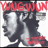 Yung Wun: The Dirtiest Thirstiest [PA] *