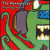 The Mommyheads: Finest Specimens