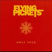The Flying Pickets: Only Yule