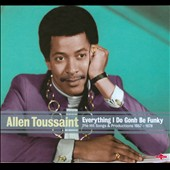 Allen Toussaint: Everything I Do Gonh Be Funky: The Hit Songs & Productions 1957-1978 [Digipak]