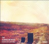 The Echocentrics: Sunshadows [Digipak]