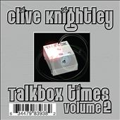 Clive Knightley: Talkbox Times, Vol. 2 *
